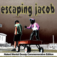 Naked Mental Gossip Commemorative — Escaping Jacob