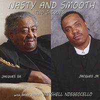 Nasty and Smooth — Jacques Johnson Sr. & Jr.