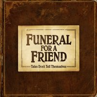Tales Don't Tell Themselves — Funeral For A Friend