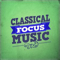 Classical Focus Music — Deep Focus, Concentration Music Ensemble, Music for Concentration, Concentration Music Ensemble|Deep Focus|Music for Concentration