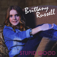 Stupid Good — Brittany Russell