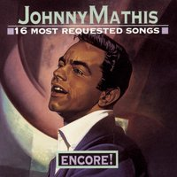 16 Most Requested Songs Encore! — Johnny Mathis