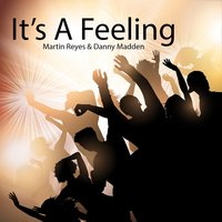 It's a Feeling — Martin Reyes & Danny Madden