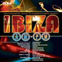 Ibiza Am PM (The Essential Guide to Summer Dance Music) — сборник