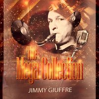 The Mega Collection — Jimmy Giuffre, Jimmy Giuffre Four, Jimmy Giuffre Trio, Jimmy Giuffre, Jimmy Giuffre Trio, Jimmy Giuffre Four