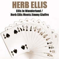 Ellis in Wonderland / Herb Ellis Meets Jimmy Giuffre — Herb Ellis, Jimmy Giuffre, Джордж Гершвин