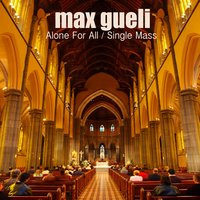 Alone For All / Single Mass — Max Gueli