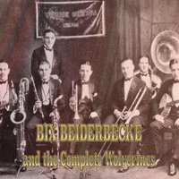 The Complete Wolverines — Bix Beiderbecke, The Wolverines