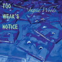 Too Weak's Notice — Ingrid Woode