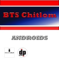 Androids — Bts Chitlom