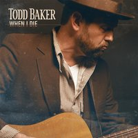 When I Die — Todd Baker