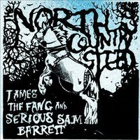 North Country Steed — Serious Sam Barrett, James the Fang and Serious Sam Barrett, James the Fang