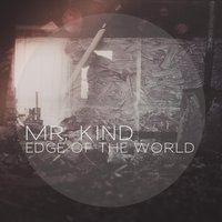 Edge of the World — Mr. Kind