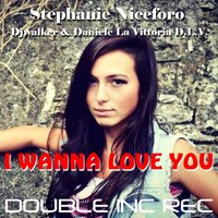 I Wanna Love You — DJ Walker, Stephanie Niceforo, Daniele La Vittoria D.L.V., DJ Walker, Daniele La Vittoria D.L.V.