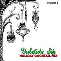 Holiday Cocktail Mix: Yuletide Sip, Vol. 1 — сборник