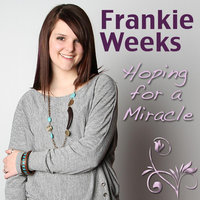 Hoping for a Miracle — Frankie Weeks