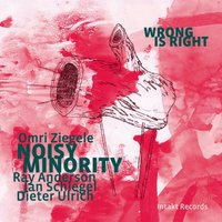 Wrong Is Right — Omri Ziegele Noisy Minority