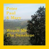Weave Me The Sunshine — Peter, Paul & Mary