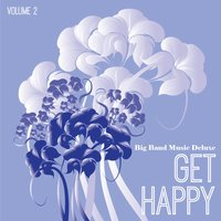 Big Band Music Deluxe: Get Happy, Vol. 2 — сборник