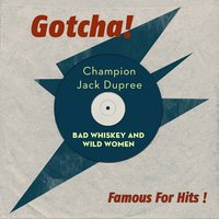 Bad Whiskey and Wild Women — Champion Jack Dupree