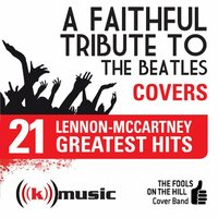 A Faithful Tribute To The Beatles: 21 Lennon-McCartney Greatest Hits — The Fools on the Hill Cover Band
