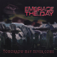 Tomorrow May Never Come — Embrace The Day