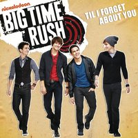Til I Forget About You — Big Time Rush