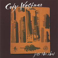 just like that — Cody Westman