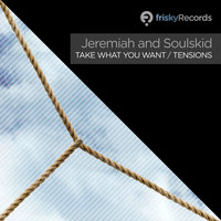 Take what you want / Tensions — Jeremiah, Jeremiah and Soulskid