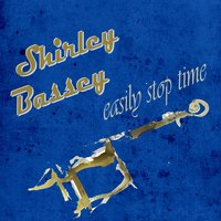 Easily Stop Time — Shirley Bassey
