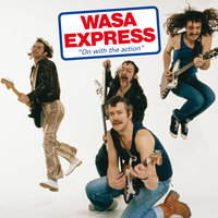 On With The Action — Wasa Express