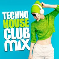 Techno House Club Mix — Party Mix Club, Dream Techno, Techno House, Dream Techno|Party Mix Club|Techno House