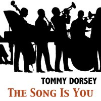The Song Is You — Tommy Dorsey