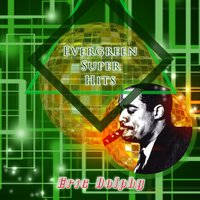 Evergreen Super Hits — Eric Dolphy