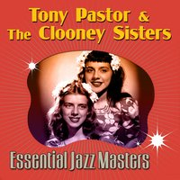 Essential Jazz Masters — Tony Pastor & The Clooney Sisters
