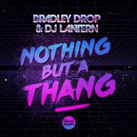Nothing But A Thang — Bradley Drop
