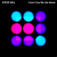 I Can't Live My Life Alone — Steve Mill