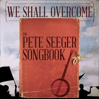 We Shall Overcome: The Pete Seeger Songbook — сборник