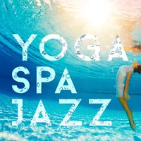 Yoga Spa Jazz — Easy Listening, Yoga Jazz Music, Spa Smooth Jazz Relax Room, Yoga Jazz Music|Easy Listening|Spa Smooth Jazz Relax Room