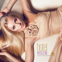 Hotel Moscow (Luxurious Music from Around the World) — сборник