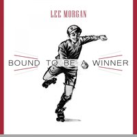 Bound To Be a Winner — Lee Morgan