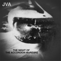 The Night of the Accordion Murd3rs — JVA