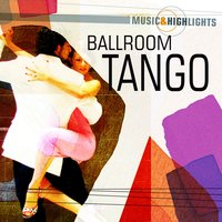 Music & Highlights: Ballroom - Tango — сборник