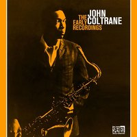 The Early Recordings — John Coltrane