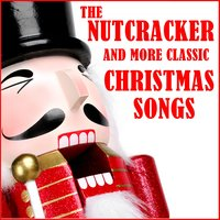 The Nutcracker and More Classic Christmas Songs — сборник