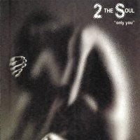 Only You — 2 The Soul