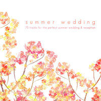 Summer Wedding (75 Tracks for the Perfect Summer Wedding & Reception) — The Grey Orchestra