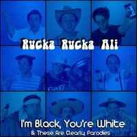 I'm Black, You're White & These Are Clearly Parodies — Rucka Rucka Ali