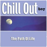 The Path Of Life — Chill Out Boy