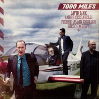 7000 Miles — David Linx, André Ceccarelli, Diego Imbert, Pierre-Alain Goualch